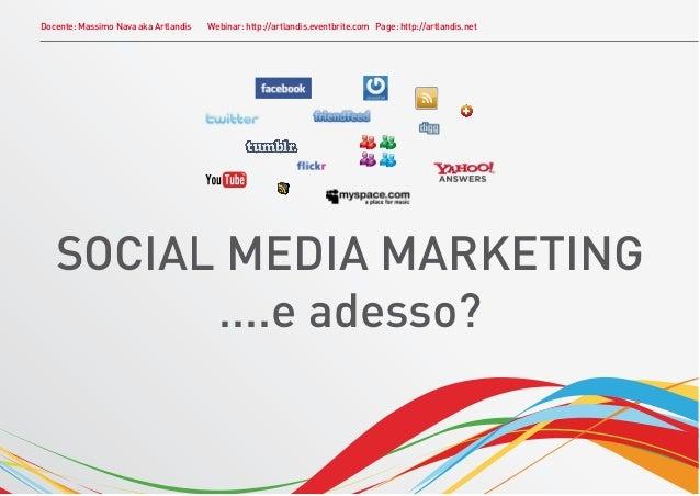Docente: Massimo Nava aka Artlandis   Webinar: http://artlandis.eventbrite.com Page: http://artlandis.net   SOCIAL MEDIA M...