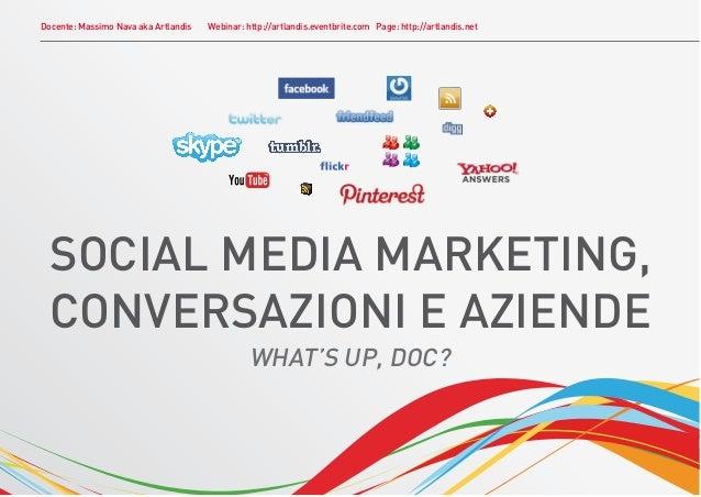 Docente: Massimo Nava aka Artlandis   Webinar: http://artlandis.eventbrite.com Page: http://artlandis.net  SOCIAL MEDIA MA...