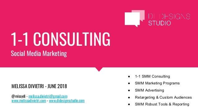 1-1 CONSULTING Social Media Marketing MELISSA DIVIETRI - JUNE 2018 @missydi - melissa.divietri@gmail.com www.melissadiviet...