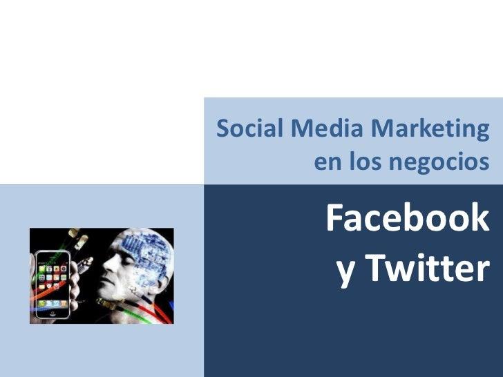 Social Media Marketing en los negocios<br />Facebook <br />y Twitter<br />