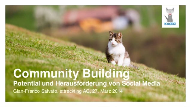 Community Building Potential und Herausforderung von Social Media Gian-Franco Salvato, attrackting AG, 27. März 2014