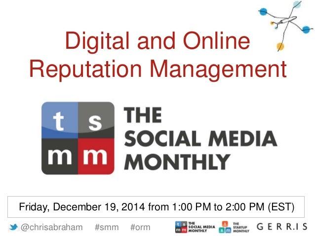 @chrisabraham #smm #orm Digital and Online Reputation Management Friday, December 19, 2014 from 1:00 PM to 2:00 PM (EST)