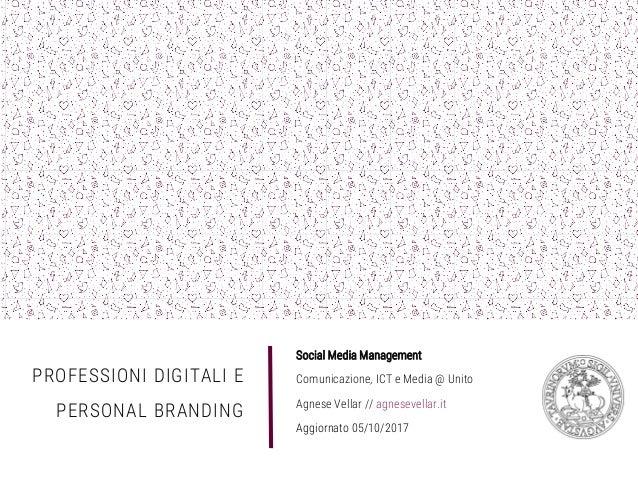 PROFESSIONI DIGITALI E PERSONAL BRANDING Social Media Management Comunicazione, ICT e Media @ Unito Agnese Vellar // agnes...