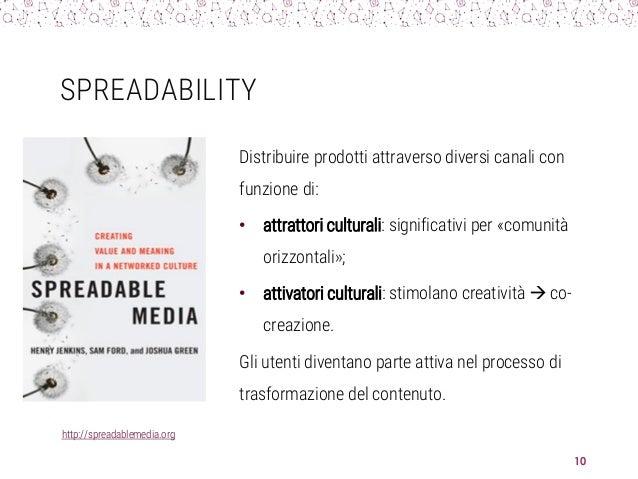 SPREADABILITY Distribuire prodotti attraverso diversi canali con funzione di: • attrattori culturali: significativi per «c...