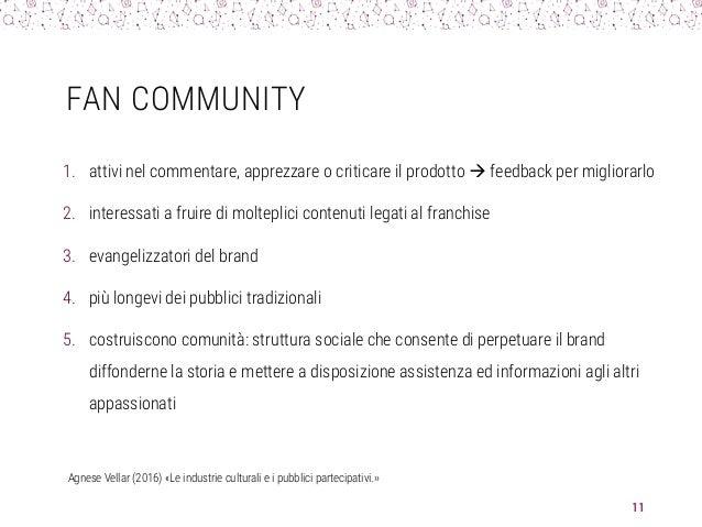 FAN COMMUNITY 1. attivi nel commentare, apprezzare o criticare il prodotto  feedback per migliorarlo 2. interessati a fru...