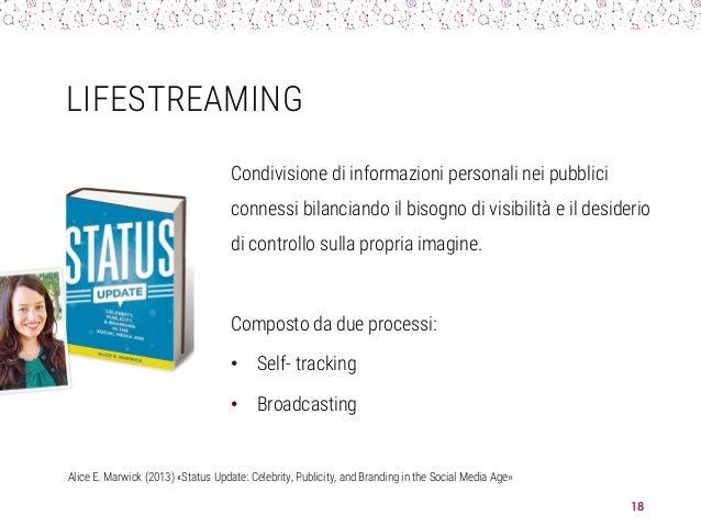 LIFESTREAMING Condivisione di informazioni personali nei pubblici connessi bilanciando il bisogno di visibilità e il desid...