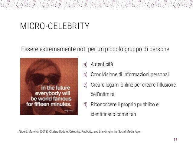 MICRO-CELEBRITY a) Autenticità b) Condivisione di informazioni personali c) Creare legami online per creare l'illusione de...