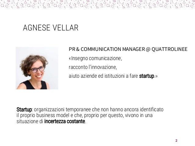 AGNESE VELLAR Startup: organizzazioni temporanee che non hanno ancora identificato il proprio business model e che, propri...