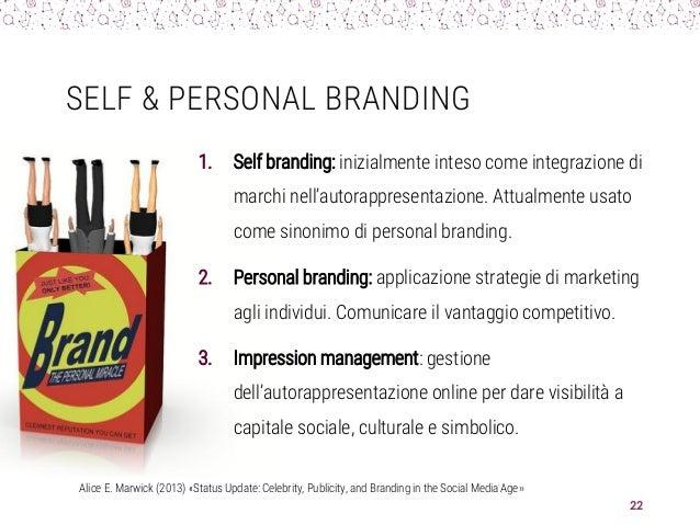 SELF & PERSONAL BRANDING 1. Self branding: inizialmente inteso come integrazione di marchi nell'autorappresentazione. Attu...