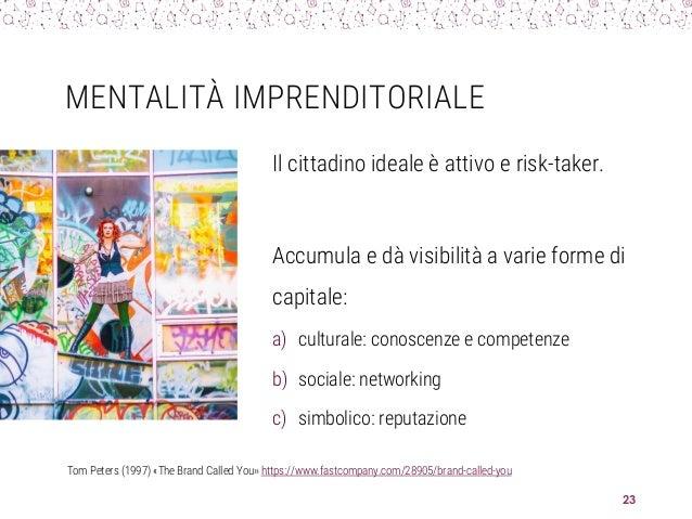 MENTALITÀ IMPRENDITORIALE Il cittadino ideale è attivo e risk-taker. Accumula e dà visibilità a varie forme di capitale: a...