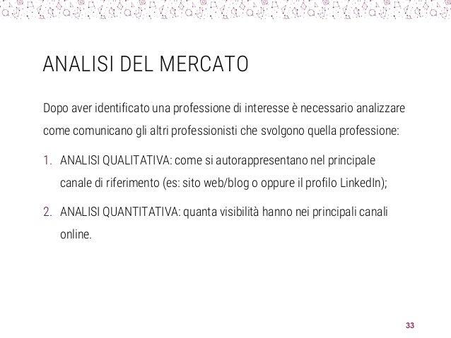 ANALISI DEL MERCATO 33 Dopo aver identificato una professione di interesse è necessario analizzare come comunicano gli alt...