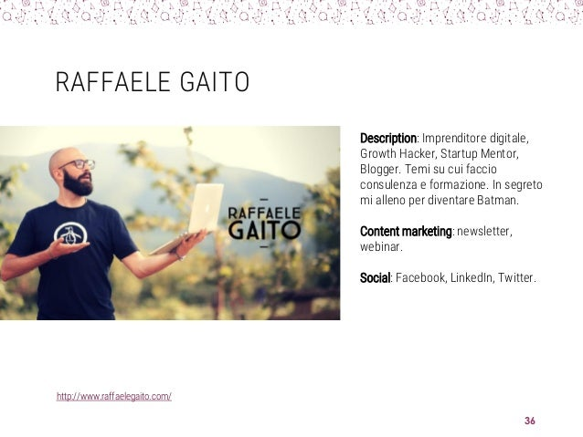 RAFFAELE GAITO http://www.raffaelegaito.com/ 36 Description: Imprenditore digitale, Growth Hacker, Startup Mentor, Blogger...