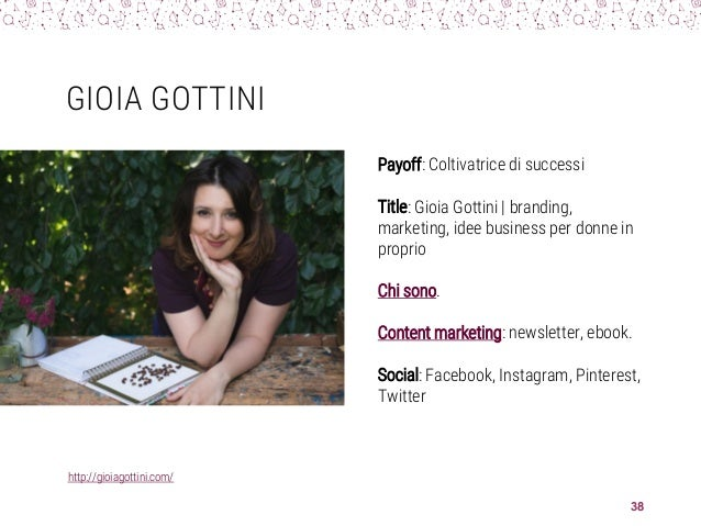 GIOIA GOTTINI http://gioiagottini.com/ 38 Payoff: Coltivatrice di successi Title: Gioia Gottini | branding, marketing, ide...