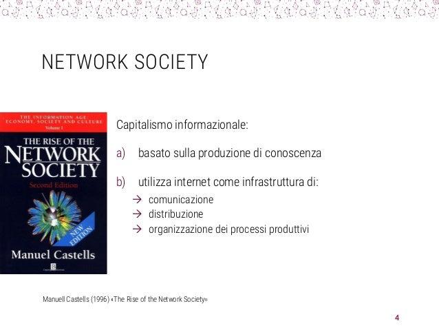 NETWORK SOCIETY Capitalismo informazionale: a) basato sulla produzione di conoscenza b) utilizza internet come infrastrutt...