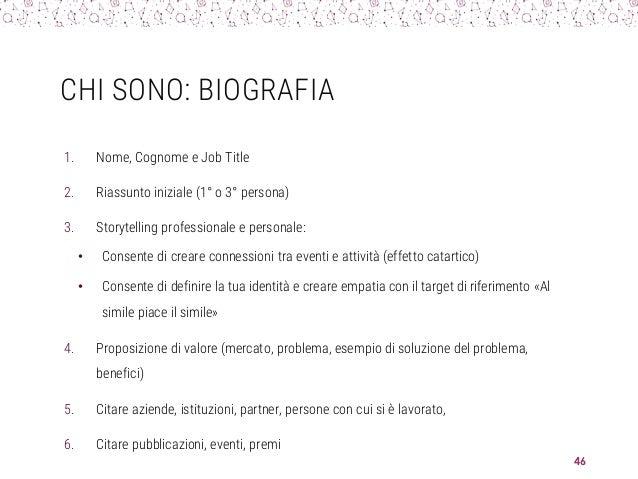 CHI SONO: BIOGRAFIA 1. Nome, Cognome e Job Title 2. Riassunto iniziale (1° o 3° persona) 3. Storytelling professionale e p...