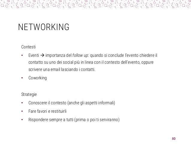 NETWORKING Contesti • Eventi  importanza del follow up: quando si conclude l'evento chiedere il contatto su uno dei socia...