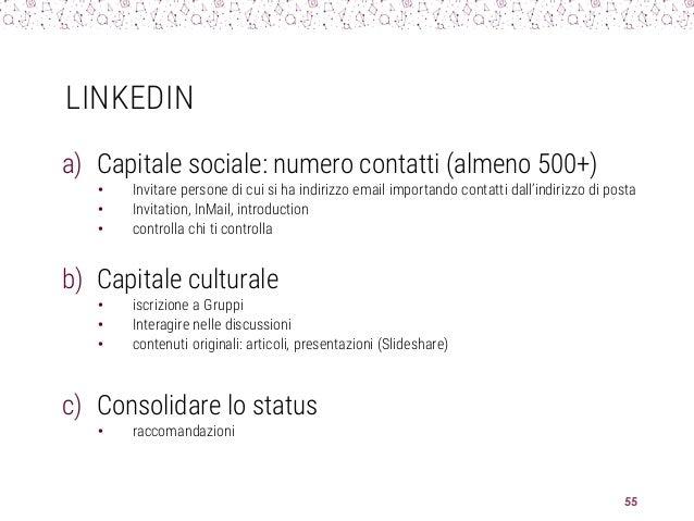 LINKEDIN a) Capitale sociale: numero contatti (almeno 500+) • Invitare persone di cui si ha indirizzo email importando con...