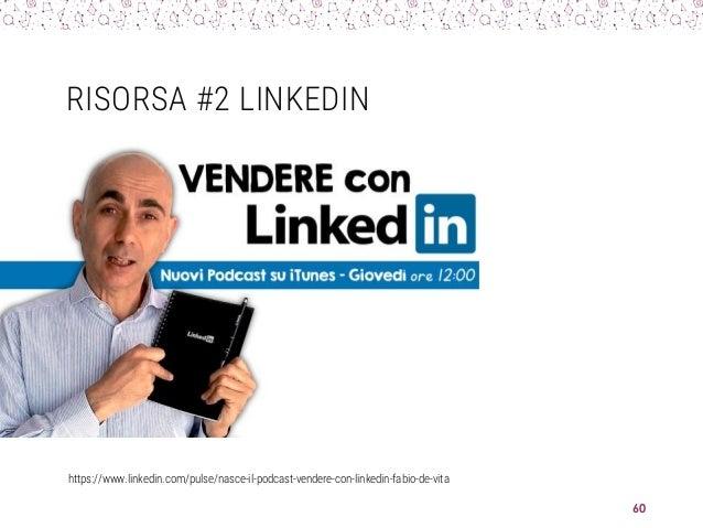 RISORSA #2 LINKEDIN https://www.linkedin.com/pulse/nasce-il-podcast-vendere-con-linkedin-fabio-de-vita 60