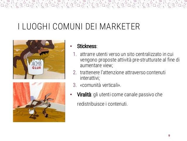 I LUOGHI COMUNI DEI MARKETER • Stickness: 1. attrarre utenti verso un sito centralizzato in cui vengono proposte attività ...