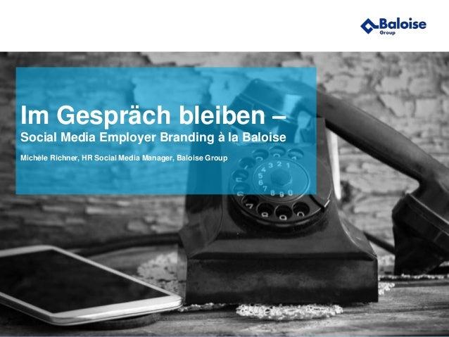 www.baloise.com Wir machen Sie sicherer. 23. März 2015 Wir machen Sie sicherer. Im Gespräch bleiben – Social Media Employe...