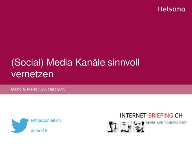 (Social) Media Kanäle sinnvoll vernetzen Marco A. Nierlich, 23. März 2015 @marconierlich #smm15