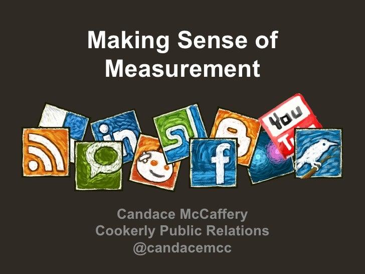 Making Sense of Measurement  Candace McCafferyCookerly Public Relations    @candacemcc