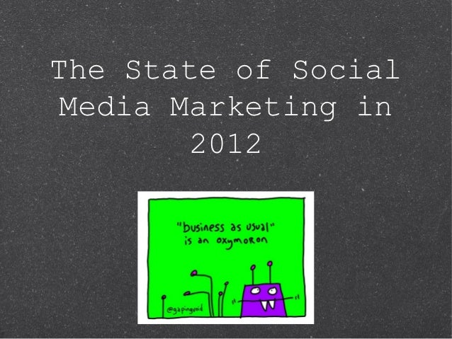 The State of Social Media Marketing in        2012