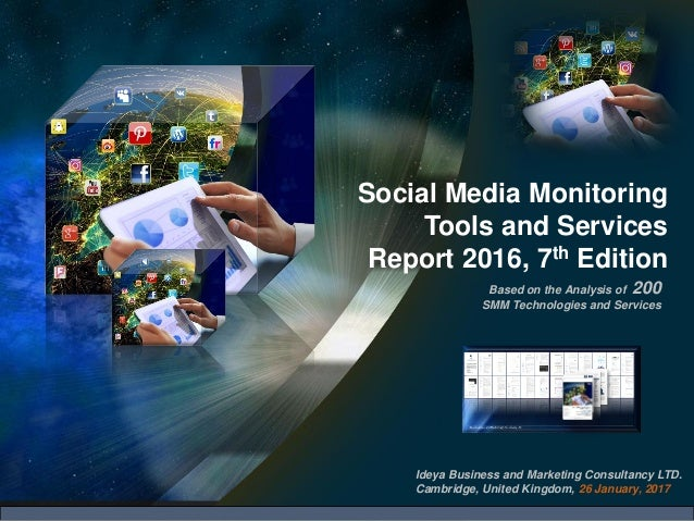 Social Media Monitoring Tools and Services Report 2016, 7th Edition Ideya Business and Marketing Consultancy LTD. Cambridg...