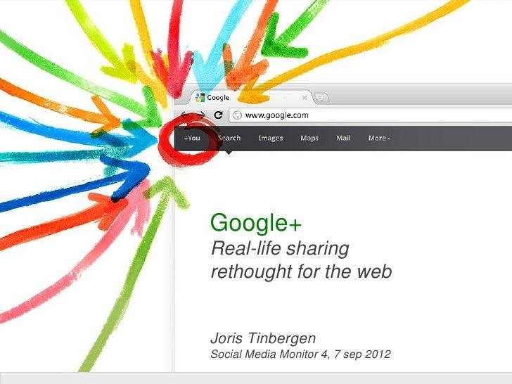 Google+Real-life sharingrethought for the webJoris TinbergenSocial Media Monitor 4, 7 sep 2012
