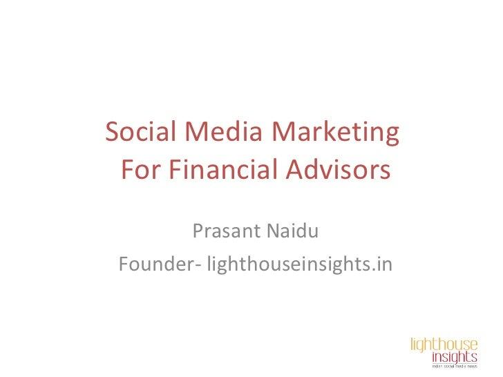 Social Media Marketing  For Financial Advisors Prasant Naidu Founder- lighthouseinsights.in