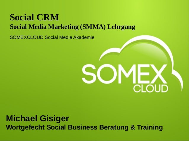 Social CRM Social Media Marketing (SMMA) Lehrgang SOMEXCLOUD Social Media Akademie Michael Gisiger Wortgefecht Social Busi...