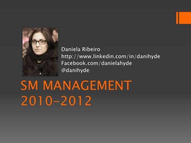 Daniela Ribeiro    http://www.linkedin.com/in/danihyde    Facebook.com/danielahyde    @danihydeSM MANAGEMENT2010-2012