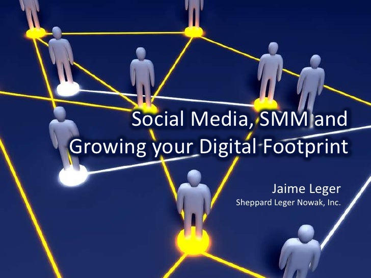Social Media, SMM and  Growing your Digital Footprint<br />Jaime Leger<br />Sheppard Leger Nowak, Inc. <br />
