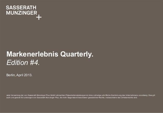 Markenerlebnis Quarterly.Edition #4.Berlin, April 2013.Jede Verwertung der von Sasserath Munzinger Plus GmbH erbrachten Pr...