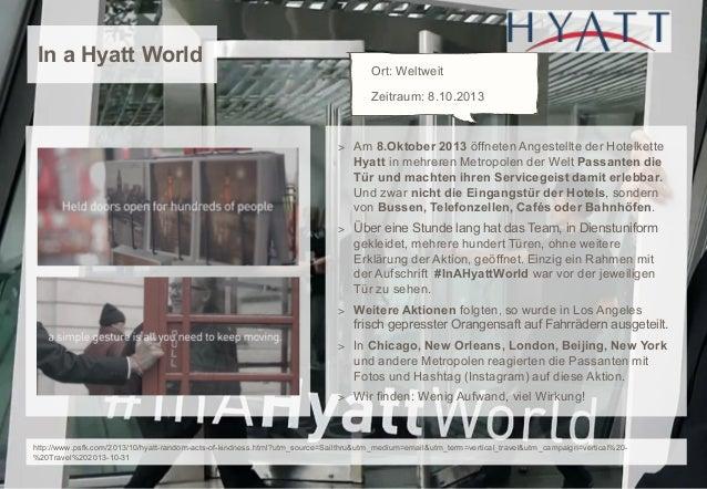 In a Hyatt World  Ort: Weltweit Zeitraum: 8.10.2013  > Am 8.Oktober 2013 öffneten Angestellte der Hotelkette  Hyatt in meh...