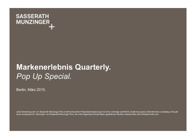 Markenerlebnis Quarterly.Pop Up Special.Berlin, März 2013.Jede Verwertung der von Sasserath Munzinger Plus GmbH erbrachten...