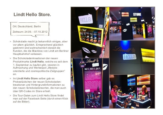 Lindt Hello Store.  Ort: Deutschland, Berlin  Zeitraum: 24.09. - 07.10.2012> Schokolade macht ja bekanntlich einiges, abe...