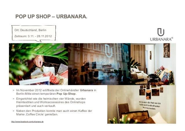 POP UP SHOP – URBANARA.   Ort: Deutschland, Berlin   Zeitraum: 3.11. - 28.11.2012 > Im November 2012 eröffnete der Online...