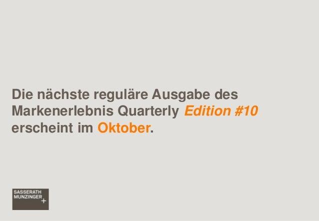 Die nächste reguläre Ausgabe des Markenerlebnis Quarterly Edition #10 erscheint im Oktober.
