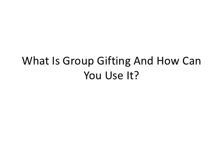 What Is Group Gifting And How Can           You Use It?
