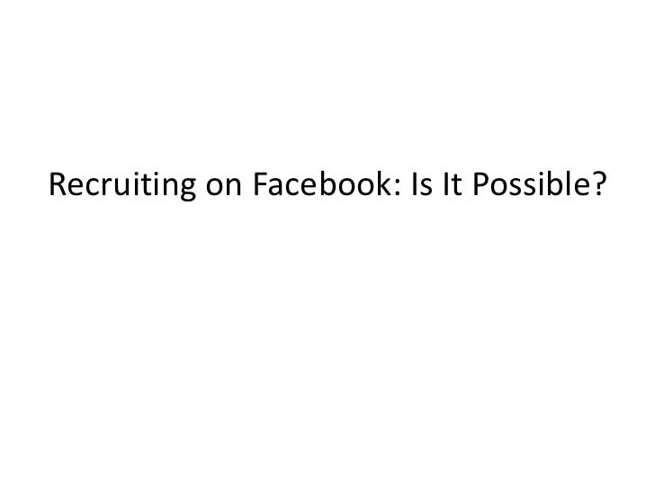 Recruiting on Facebook: Is It Possible?