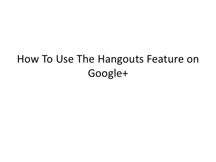 How To Use The Hangouts Feature on             Google+
