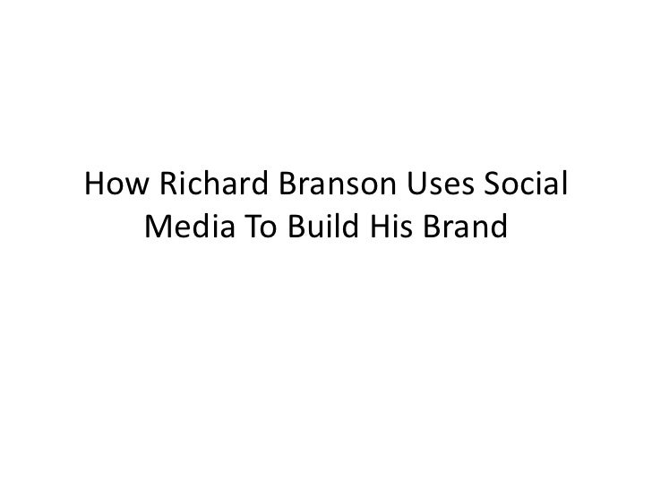 How Richard Branson Uses Social   Media To Build His Brand