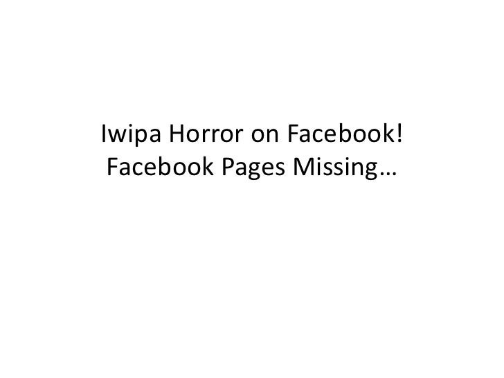 Iwipa Horror on Facebook! Facebook Pages Missing…