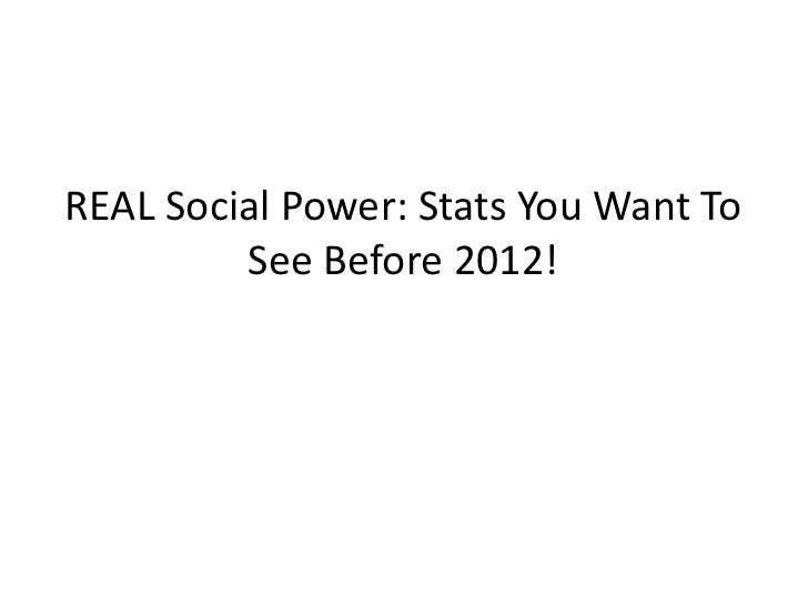 REAL Social Power: Stats You Want To         See Before 2012!
