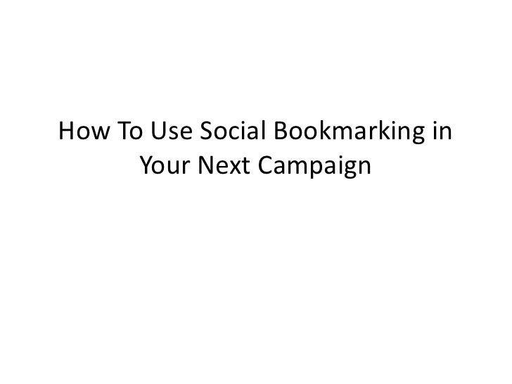 How To Use Social Bookmarking in      Your Next Campaign