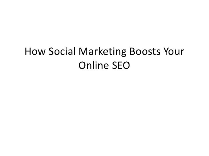 How Social Marketing Boosts Your           Online SEO