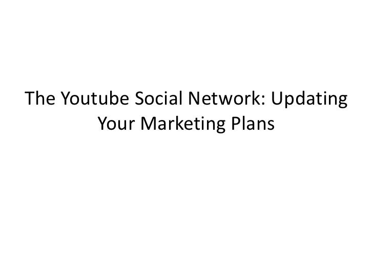 The Youtube Social Network: Updating        Your Marketing Plans