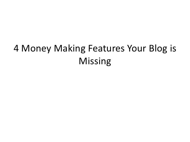 4 Money Making Features Your Blog is             Missing