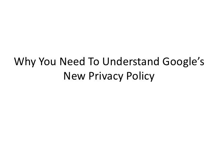 Why You Need To Understand Google's         New Privacy Policy